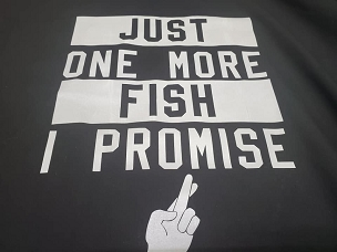Just one more fish I promise T-shirt or Hoodie