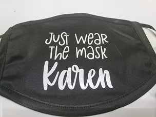 Lekkerwear custom masks.  Just wear the mask karen